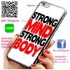 เคส ไอโฟน 6 / เคส ไอโฟน 6s โลโก้ Strong Mind Strong Body เคสสวย เคสโทรศัพท์ #1052